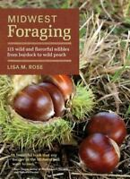 Midwest Foraging: 115 Wild and Flavorful Edibles from Burdock to Wild Peach (Pap
