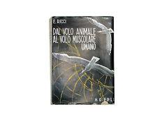 Hoepli Dal Volo Animale al Volo Muscolare Umano Ettore Ricci Costruttore 1946
