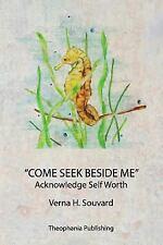 Come Seek Beside Me : Acknowledge Self Worth by Verna Souvard (2016, Paperback)