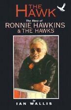 The Hawk: The Story of Ronnie Hawkins & The Hawks, Wallis, Ian