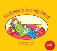 I'm Going to Be a Big Sister! by Brenda Bercun (2007, Picture Book)