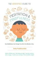Headspace Guide to Meditation and Mindfulness : How Mindfulness Can Change Yo...