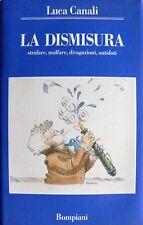 LUCA CANALI LA DISMISURA STRAFARE, MALFARE, DIVAGAZIONI, ANTIDOTI  BOMPIANI 1992