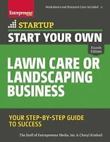 Start Your Own Lawn Care or Landscaping Business: Your Step-by-Step Guide to ...
