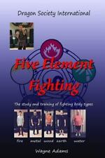 Five Element Fighting : The Study and Training of Fighting Body Types: By Ada...