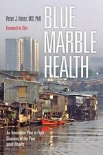 Blue Marble Health : An Innovative Plan to Fight Diseases of the Poor amid...