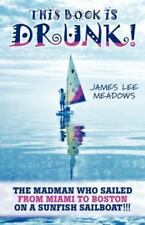 This Book Is Drunk: The Madman Who Sailed from Miami to Boston on a Sunfish Sail