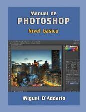 Manual de Photoshop : Nivel Básico by Miguel D'Addario (2015, Paperback)