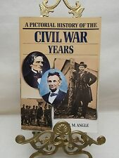 A PICTORIAL HISTORY OF THE CIVIL WAR YEARS BY PAUL N. ANGLE