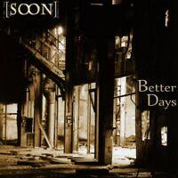 SOON - BETTER DAYS   CD NEW