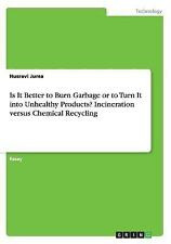 Is It Better to Burn Garbage or to Turn It into Unhealthy Products?...