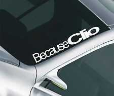 Because Clio Car Windscreen Sticker SRI GSI SXI Car Slammed Lowered Decal 12