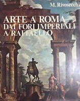 RIVOSECCHI, Arte a Roma dai Fori Imperiali a Raffaello. Presentazione di B. Zevi