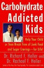 Carbohydrate-Addicted Kids: Help Your Child or Teen Break Free of Junk Food and