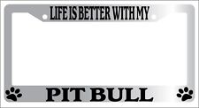 Chrome License Plate Frame Life Is Better With My Pit Bull (Paws) Auto 504
