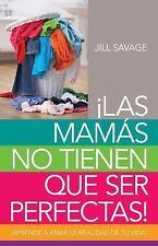 Mamás No Tienen Que Ser Perfectas, Las : Aprende a Amar la Realidad de Tu...