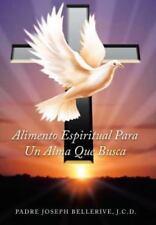 Alimento Espiritual para un Alma Que Busca by Padre Joseph Bellerive Jcd....