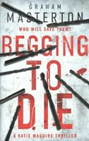 Begging to Die by Graham Masterton 9781784976477 | Brand New | Free UK Shipping