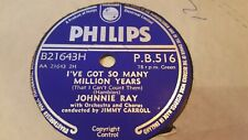 JOHNNIE RAY I'VE GOT SO MANY MILLION YEARS & SONG OF THE DREAMER PHILIPS PB516