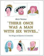 There Once Was a Man with Six Wives: Our Kings and Queens in Limericks by...
