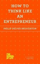 HOW TO THINK LIKE AN ENTREPRENEUR - BROUGHTON, PHILIP DELVES - NEW PAPERBACK BOO
