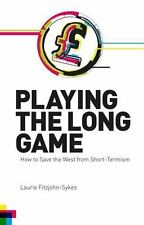 Playing the Long Game: How to Save the West from Short-Termism (Paperback or Sof