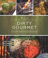 Dirty Gourmet : Food for Your Outdoor Adventures, Paperback by Trudeau, Aimee...