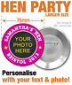 PERSONALISED CUSTOM HEN NIGHT / PARTY BADGES - YOUR TEXT AND PHOTO! -- SIZE 75mm