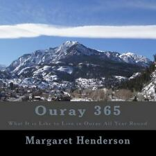 Ouray 365 : What It Is Like to Live in Ouray All Year Round by Margaret...