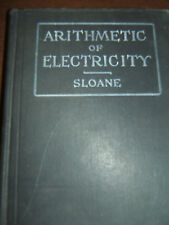 ARITHMETIC OF ELECTRICITY 1920-SLOANE-A PRACTICAL TREATISE ON ELEC CALCULATIONS