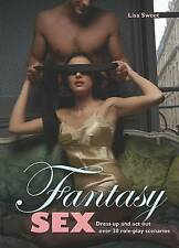 Fantasy Sex: Dress Up and Act Out Over 30 Role-Play Scenarios by Lisa Sweet