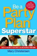 Be a Party Plan Superstar: Build a $100,000-a-Year
