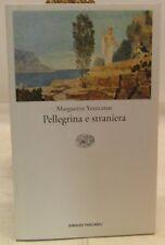 NARRATIVA MITOLOGIA GRECA - M. Yourcenar: Pellegrina e straniera - Einaudi 1998