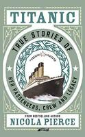 Titanic: True Stories of her Passengers, Crew and Legacy by Pierce, Nicola, NEW
