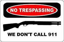 "Metal Sign No Trespassing We Don't Call 911 Shotgun 8"" x 12"" Aluminum S145"