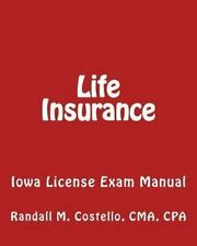 Life Insurance : Iowa License Exam Manual by Randall M. Costello (2011,...