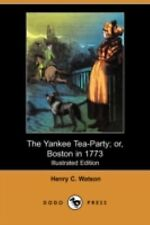 The Yankee Tea-Party; or, Boston in 1773 by Henry C. Watson (2008, Paperback)