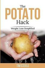 NEW The Potato Hack: Weight Loss Simplified by Mr. Tim Steele