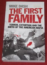 THE FIRST FAMILY ~ Mike Dash ~ TERROR, EXTORTION AND THE BIRTH OF AMERICAN MAFIA