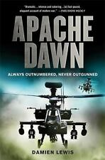 Apache Dawn: Always Outnumbered, Never Outgunned: By Damien Lewis