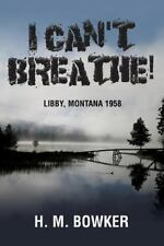 I Can't Breathe! : Libby, Montana 1958 by H. Bowker (2014, Paperback)