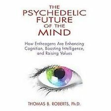 The Psychedelic Future of the Mind: How Entheogens Are Enhancing Cognition, Boos