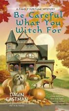 Be Careful What You Witch For (A Family Fortune Mystery) by Eastman, Dawn