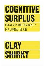Cognitive Surplus Creativity and Generosity in a Connected Age by Clay Shirky