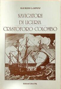 NAVIGATORI DI LIGURIA CRISTOFORO COLOMBO - M. LAMPONI - LIBRO PIU' - 2005