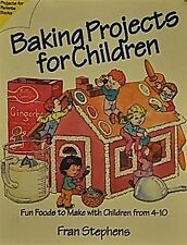 Baking Projects for Children: Fun Foods to Make Wi