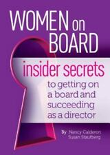 Women on Board : Insider Secrets to Getting on a Board and Succeeding As a...