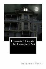 Uninvited Guests:the Complete Set by Brittney Vichi (2013, Paperback)