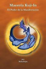 Maestria Kuji-In : El Poder de la Manifestacion by Maha Vajra (2013, Paperback)
