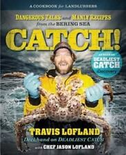 Catch!: Dangerous Tales and Manly Recipes from the Bering Sea, Lofland, Chef Jas